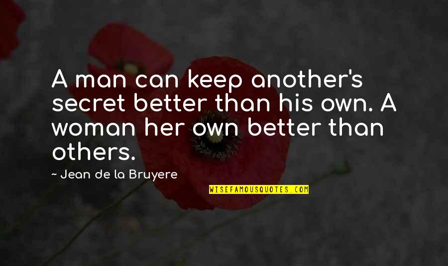 Another Man Quotes By Jean De La Bruyere: A man can keep another's secret better than