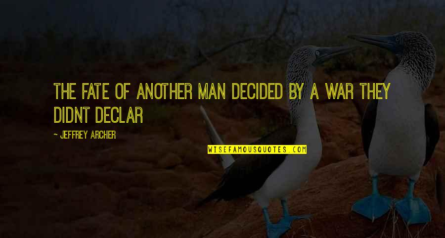 Another Man Quotes By Jeffrey Archer: The fate of another man decided by a