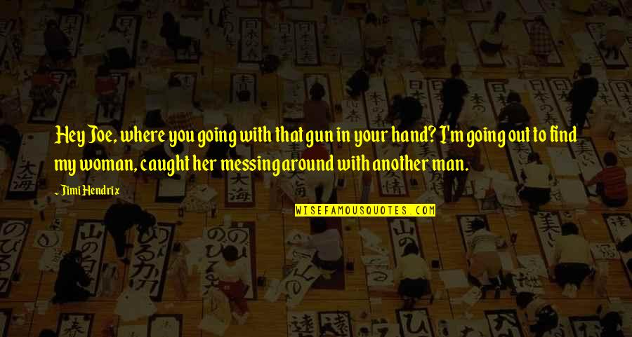 Another Man Quotes By Jimi Hendrix: Hey Joe, where you going with that gun