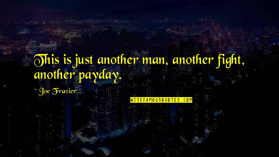 Another Man Quotes By Joe Frazier: This is just another man, another fight, another