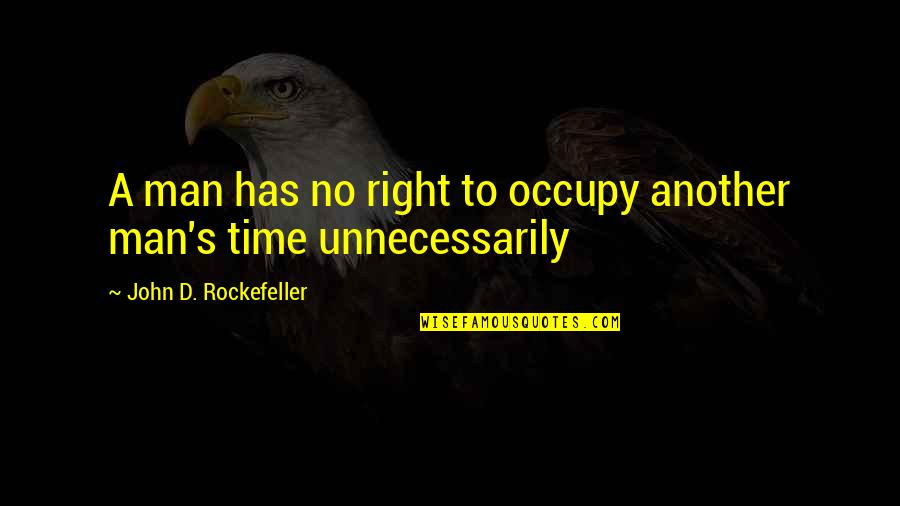 Another Man Quotes By John D. Rockefeller: A man has no right to occupy another
