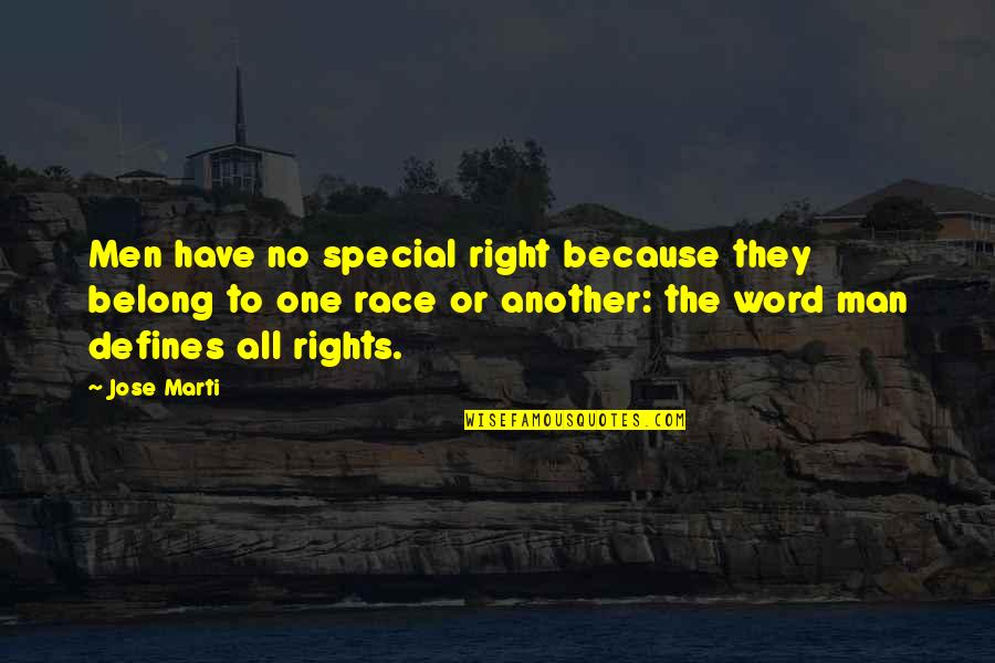 Another Man Quotes By Jose Marti: Men have no special right because they belong