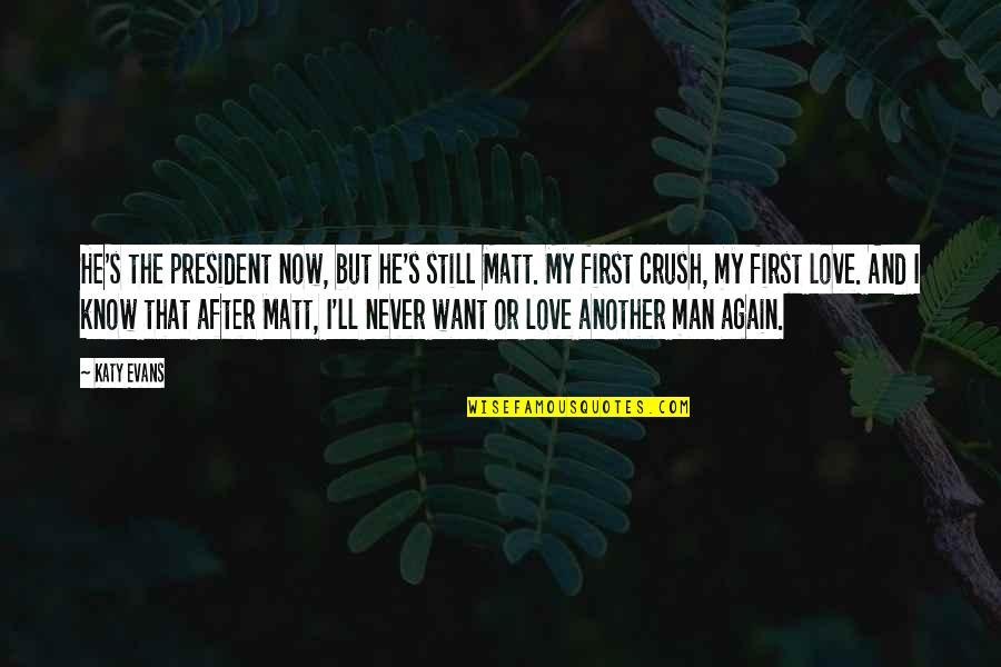 Another Man Quotes By Katy Evans: He's the president now, but he's still Matt.