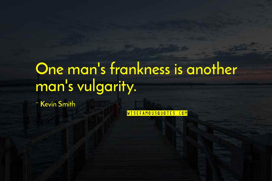Another Man Quotes By Kevin Smith: One man's frankness is another man's vulgarity.