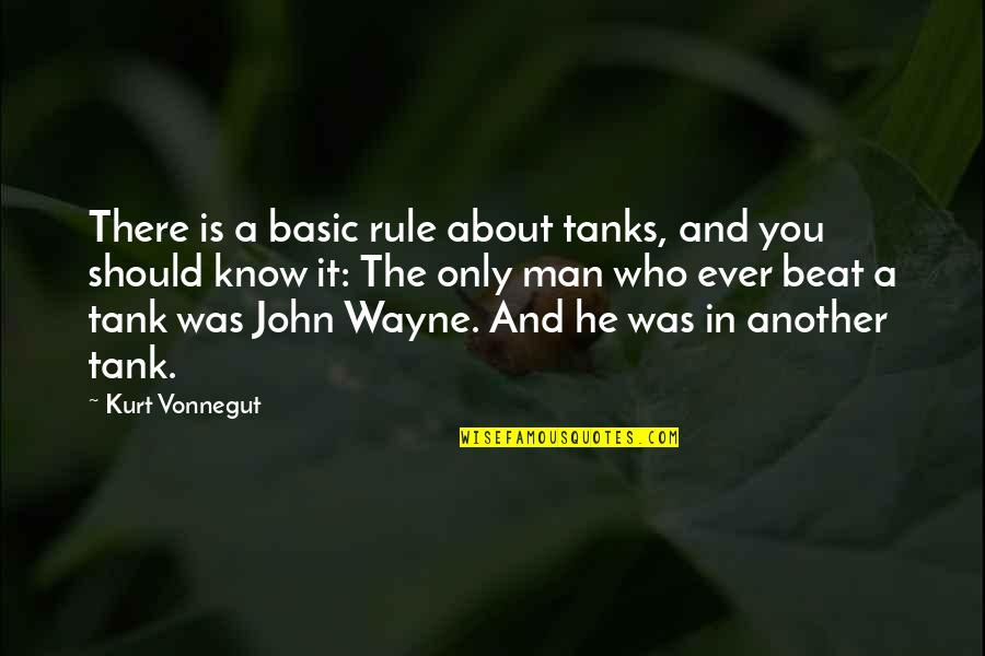 Another Man Quotes By Kurt Vonnegut: There is a basic rule about tanks, and