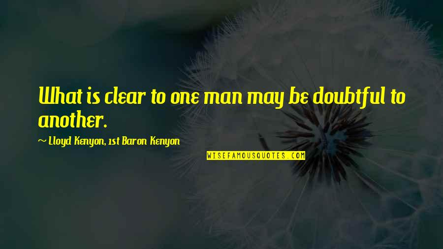 Another Man Quotes By Lloyd Kenyon, 1st Baron Kenyon: What is clear to one man may be