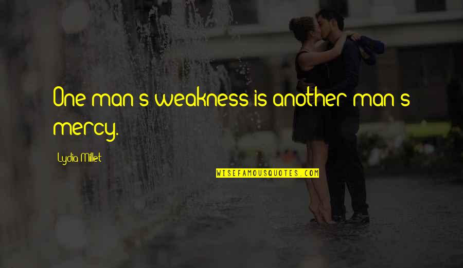 Another Man Quotes By Lydia Millet: One man's weakness is another man's mercy.