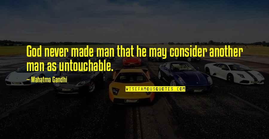 Another Man Quotes By Mahatma Gandhi: God never made man that he may consider