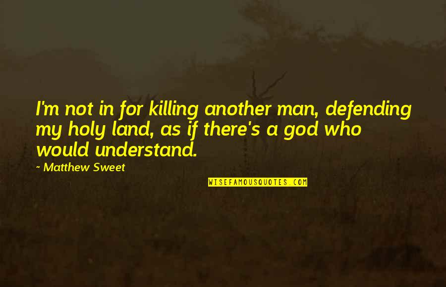Another Man Quotes By Matthew Sweet: I'm not in for killing another man, defending