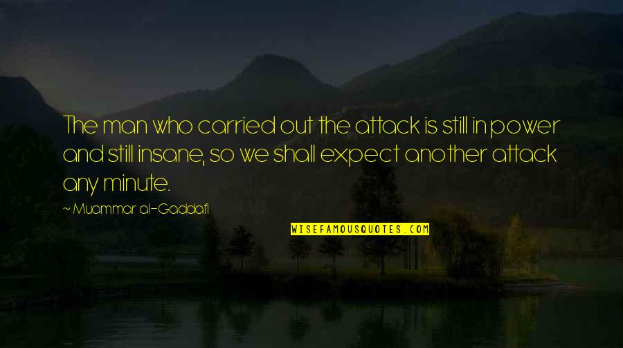 Another Man Quotes By Muammar Al-Gaddafi: The man who carried out the attack is
