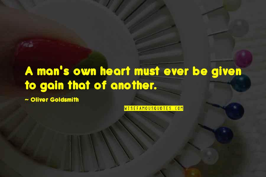 Another Man Quotes By Oliver Goldsmith: A man's own heart must ever be given