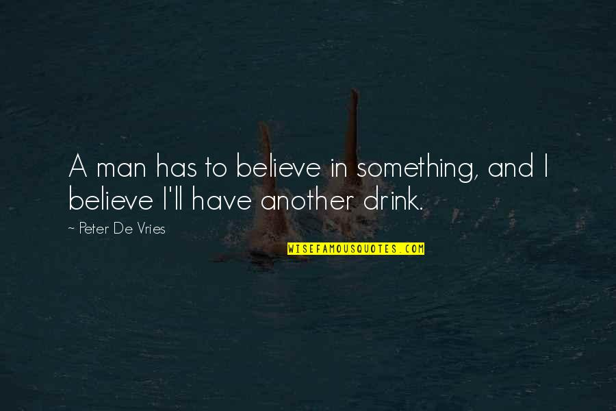 Another Man Quotes By Peter De Vries: A man has to believe in something, and