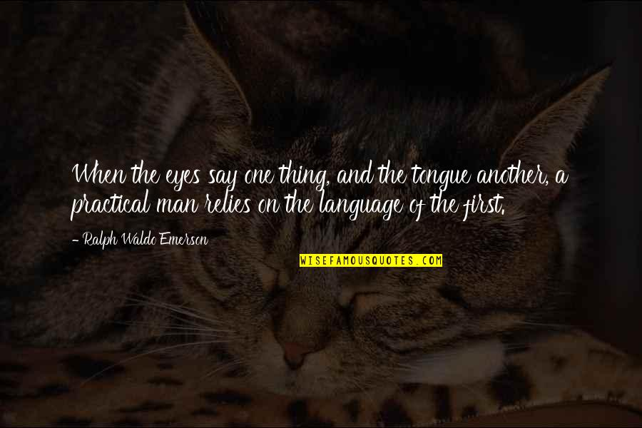 Another Man Quotes By Ralph Waldo Emerson: When the eyes say one thing, and the