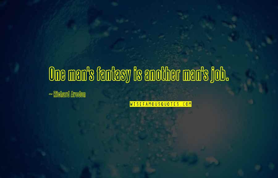 Another Man Quotes By Richard Avedon: One man's fantasy is another man's job.