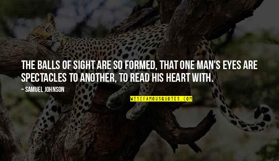 Another Man Quotes By Samuel Johnson: The balls of sight are so formed, that