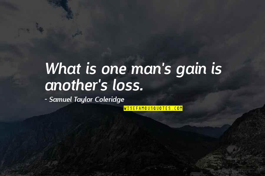 Another Man Quotes By Samuel Taylor Coleridge: What is one man's gain is another's loss.