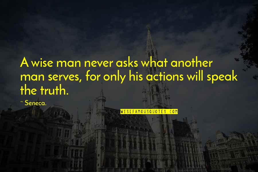 Another Man Quotes By Seneca.: A wise man never asks what another man