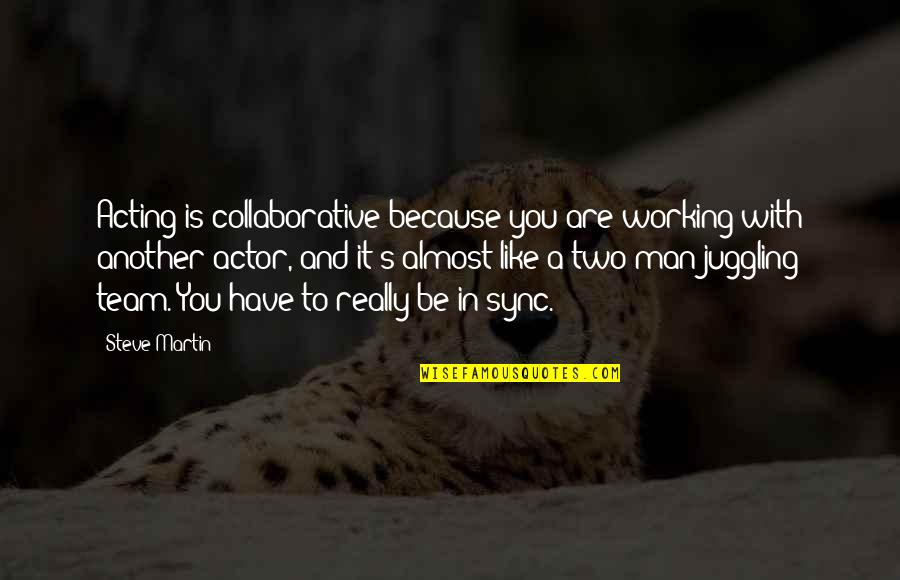 Another Man Quotes By Steve Martin: Acting is collaborative because you are working with