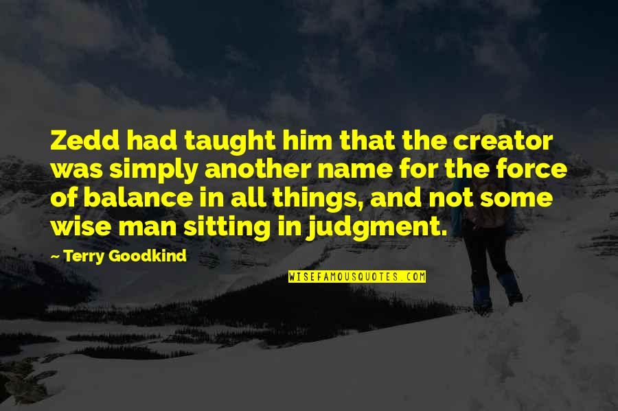 Another Man Quotes By Terry Goodkind: Zedd had taught him that the creator was