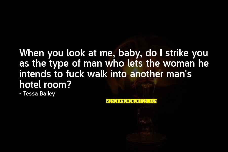 Another Man Quotes By Tessa Bailey: When you look at me, baby, do I