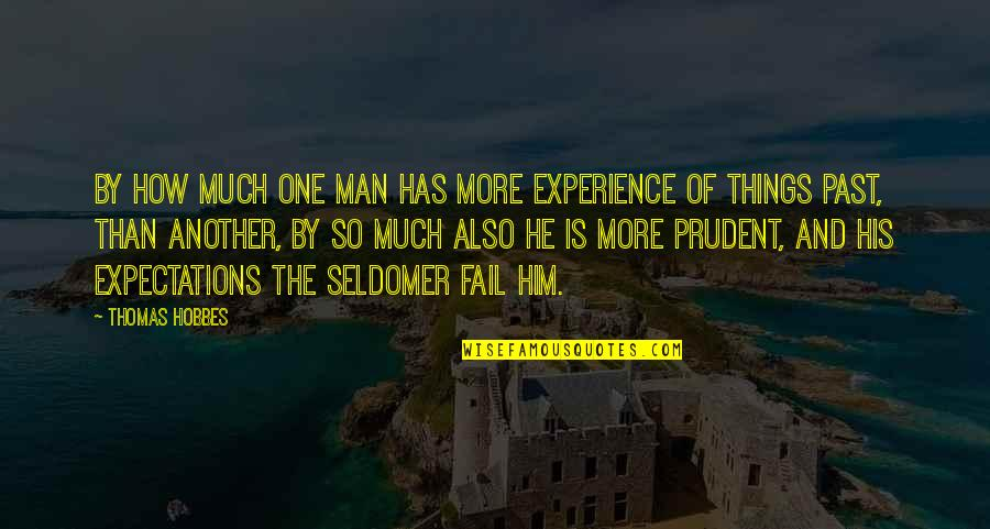 Another Man Quotes By Thomas Hobbes: By how much one man has more experience