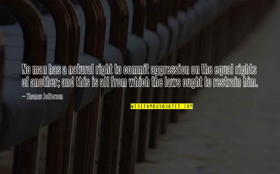 Another Man Quotes By Thomas Jefferson: No man has a natural right to commit