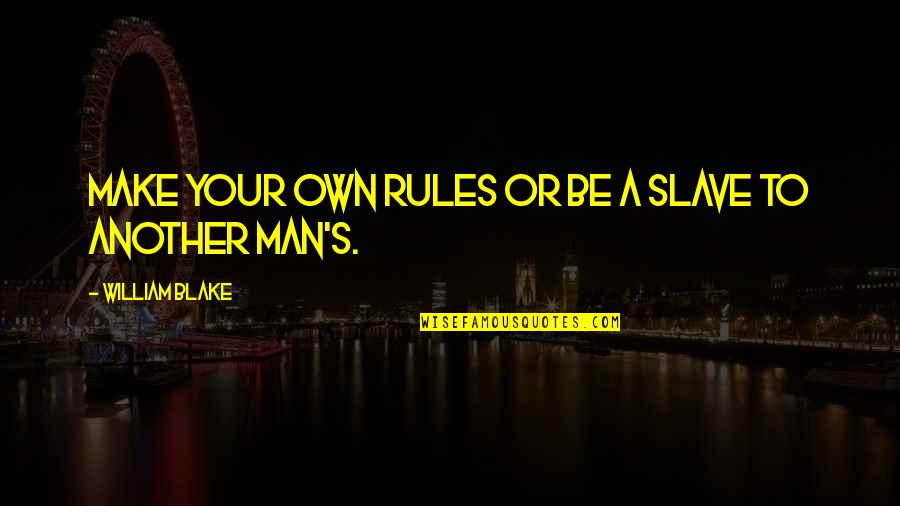 Another Man Quotes By William Blake: Make your own rules or be a slave