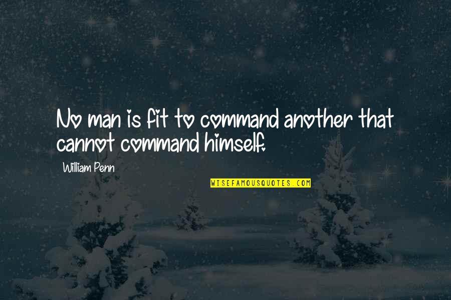 Another Man Quotes By William Penn: No man is fit to command another that