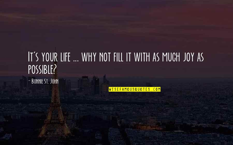 Anri Bergson Quotes By Bonnie St. John: It's your life ... why not fill it