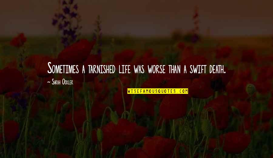 Anri Bergson Quotes By Sarah Ockler: Sometimes a tarnished life was worse than a
