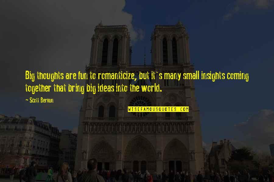 Anri Bergson Quotes By Scott Berkun: Big thoughts are fun to romanticize, but it's