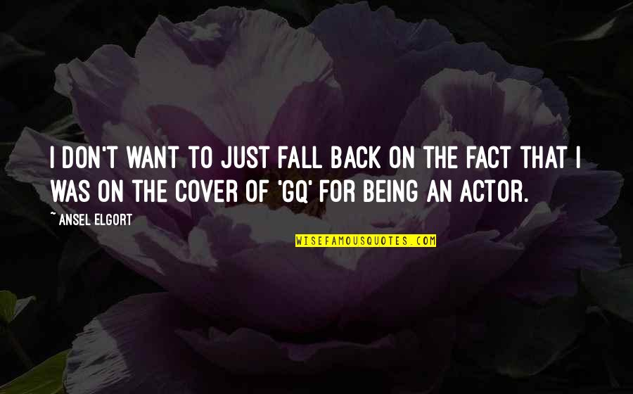 Ansel Elgort Quotes By Ansel Elgort: I don't want to just fall back on