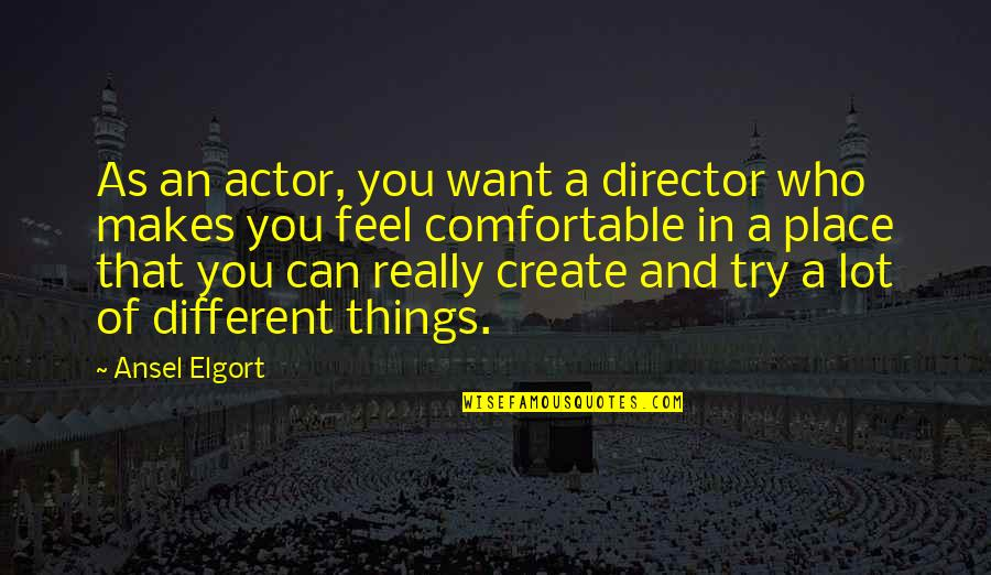 Ansel Elgort Quotes By Ansel Elgort: As an actor, you want a director who