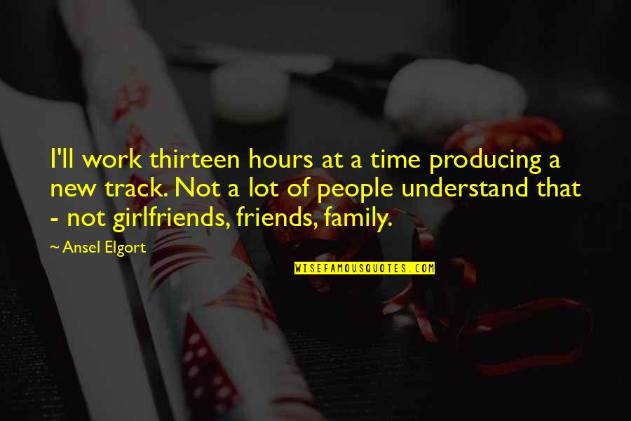 Ansel Elgort Quotes By Ansel Elgort: I'll work thirteen hours at a time producing