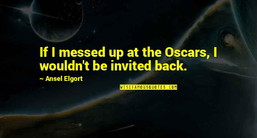 Ansel Elgort Quotes By Ansel Elgort: If I messed up at the Oscars, I