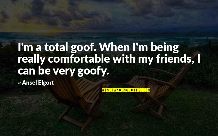 Ansel Elgort Quotes By Ansel Elgort: I'm a total goof. When I'm being really