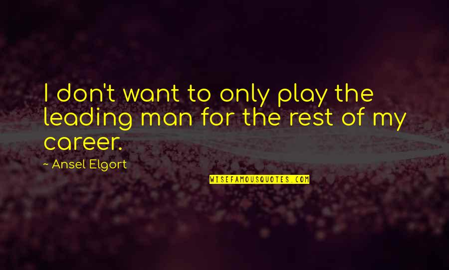 Ansel Elgort Quotes By Ansel Elgort: I don't want to only play the leading