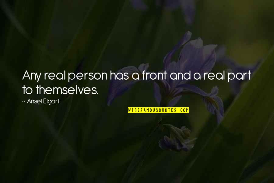 Ansel Elgort Quotes By Ansel Elgort: Any real person has a front and a
