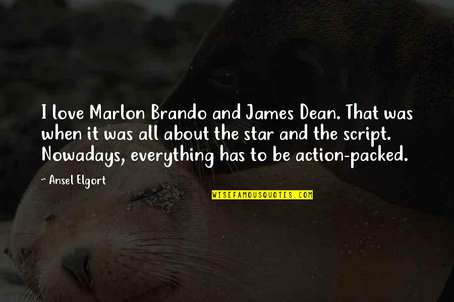 Ansel Elgort Quotes By Ansel Elgort: I love Marlon Brando and James Dean. That
