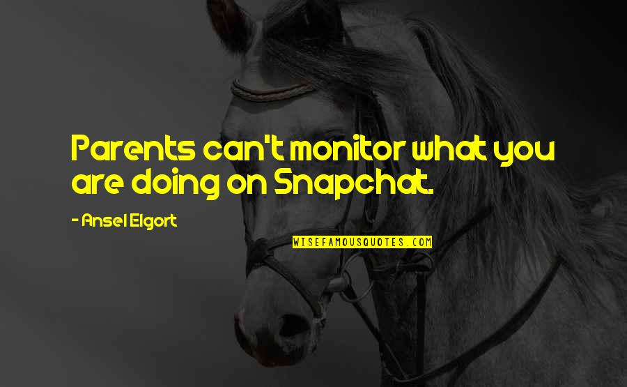 Ansel Elgort Quotes By Ansel Elgort: Parents can't monitor what you are doing on
