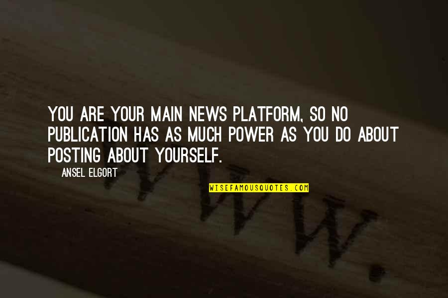 Ansel Elgort Quotes By Ansel Elgort: You are your main news platform, so no