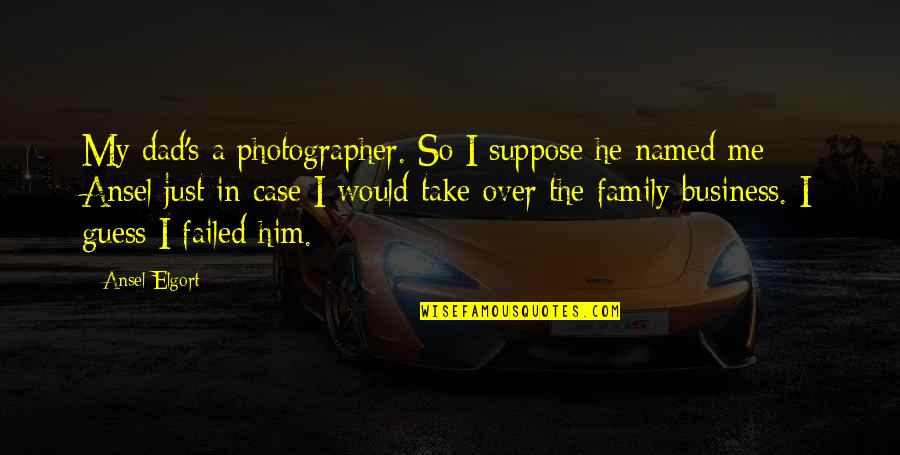 Ansel Elgort Quotes By Ansel Elgort: My dad's a photographer. So I suppose he
