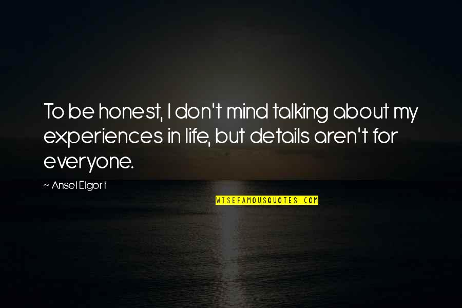 Ansel Elgort Quotes By Ansel Elgort: To be honest, I don't mind talking about