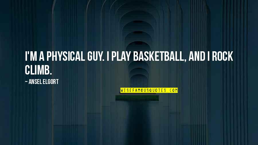 Ansel Elgort Quotes By Ansel Elgort: I'm a physical guy. I play basketball, and