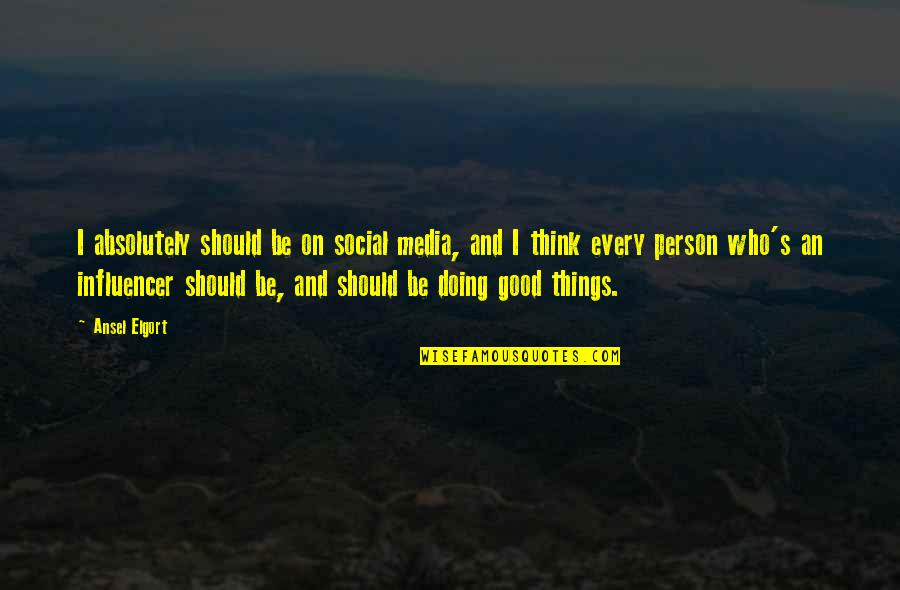 Ansel Elgort Quotes By Ansel Elgort: I absolutely should be on social media, and