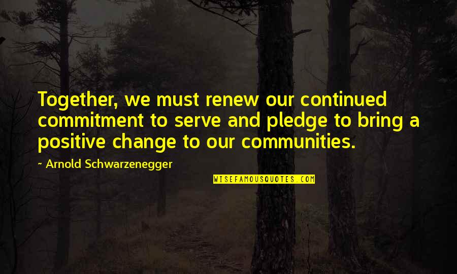 Anselm Rothschild Quotes By Arnold Schwarzenegger: Together, we must renew our continued commitment to