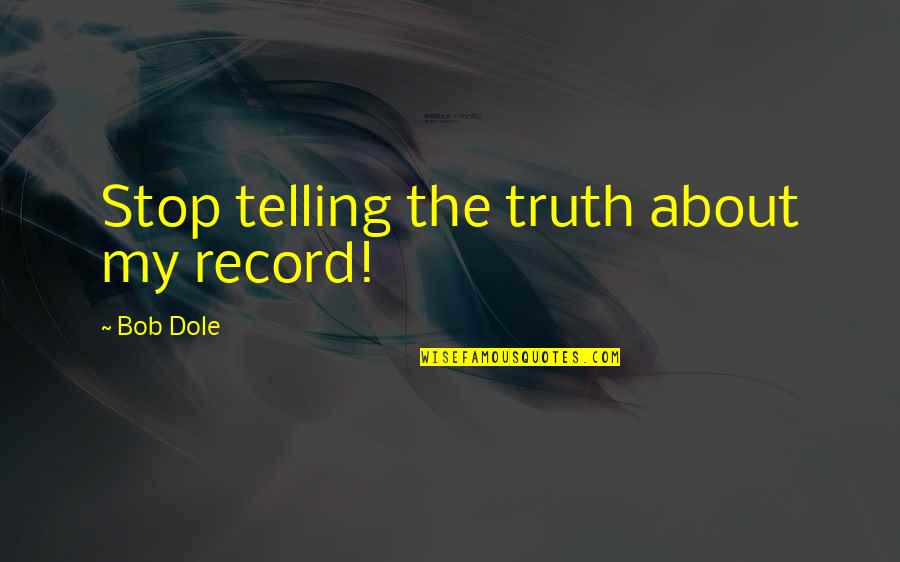 Anselm Rothschild Quotes By Bob Dole: Stop telling the truth about my record!