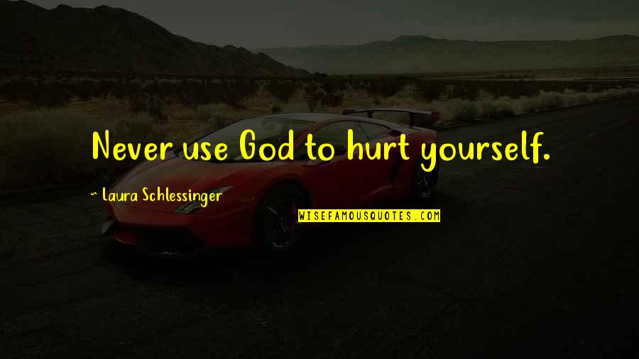 Anselm Rothschild Quotes By Laura Schlessinger: Never use God to hurt yourself.