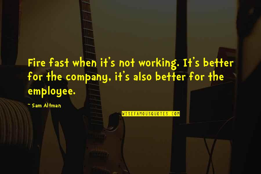 Anselm Rothschild Quotes By Sam Altman: Fire fast when it's not working. It's better
