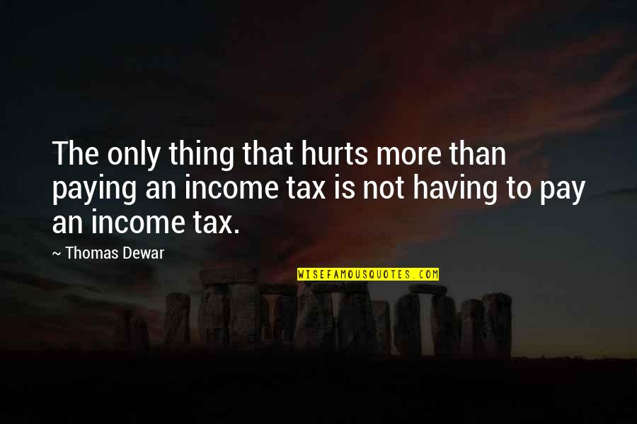 Anselm Rothschild Quotes By Thomas Dewar: The only thing that hurts more than paying